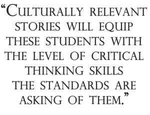 Culturally relevant stories will equip these students with the level of critical thinking skills the standards are asking of them.