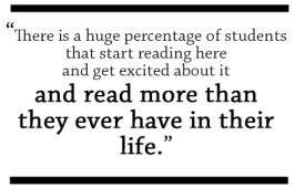 there is a huge percentage—probably the majority—that start reading here and get excited about it and read more than they ever have in their life